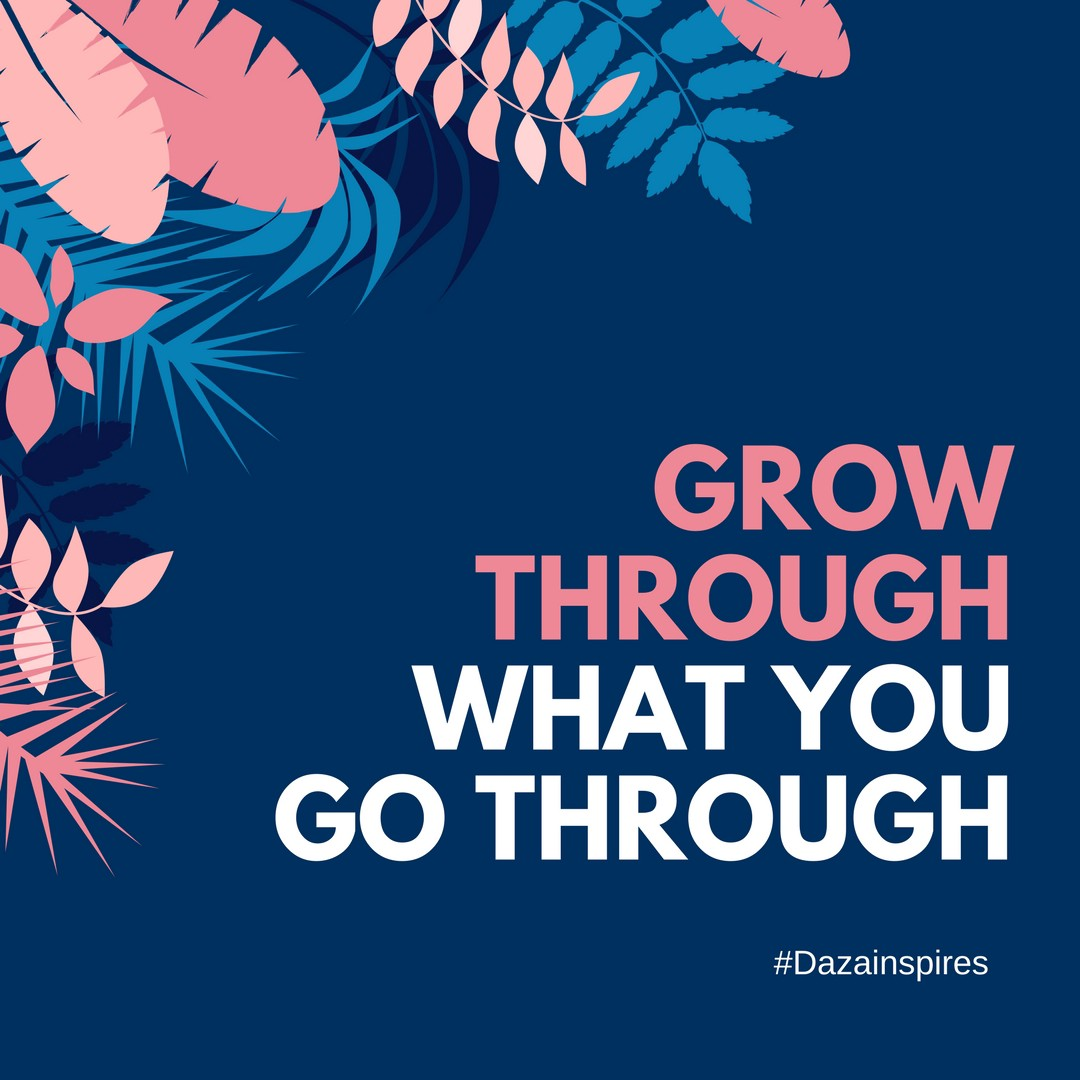 Grow Through What You Go Through. Are you complaining — going around… | by  Daza Jewelry | Daza Jewelry | Medium